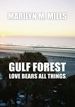 Gulf Forest: Love Bears All Things by [Marilyn M. Mills]