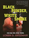 Black Powder, White Smoke, Loren D. Estleman, 0786248513