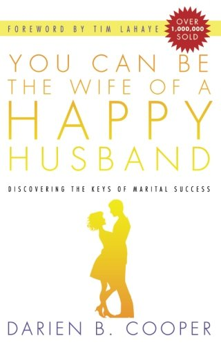 You Can Be the Wife of a Happy Husband:Discovering the Keys to Marital Success