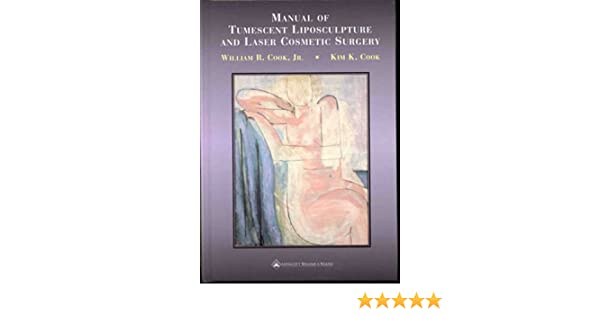 Manual of Tumescent Liposculpture and Laser Cosmetic Surgery