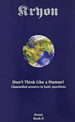 Don't Think Like a Human: Channelled Answers to Basic Questions (Kryon Book 2)