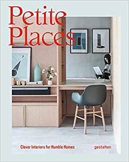 Petite Places: Clever Interiors for Humble Homes: Gestalten, Tessa ...