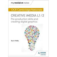 My Revision Notes: OCR Cambridge Nationals in Creative iMedia L 1 / 2: Pre-production skills and Creating digital graphics