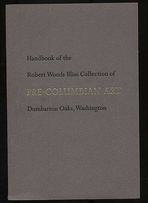 Handbook of the Robert Woods Bliss Collection of Pre-Columbian Art. Introduction by M.D. Coe.