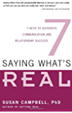 Saying What's Real: 7 Keys to Authentic Communication and Relationship Success: Seven Keys to Authentic Communication…