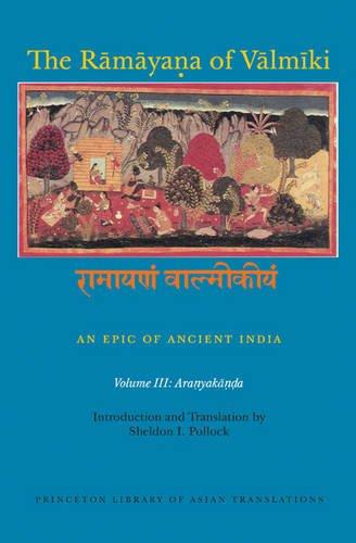 Read Online The Rāmāyaṇa of Vālmīki: An Epic of Ancient India, Volume III: Aranyakāṇḍa (Princeton Library of Asian Translations) ebook