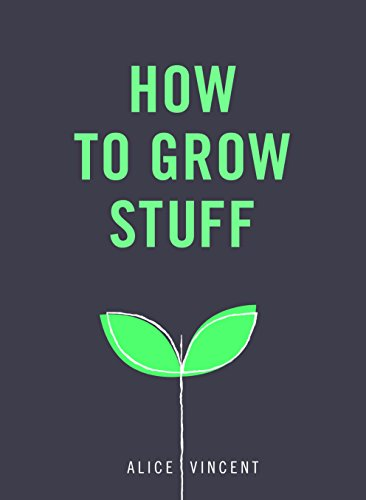 How to Grow Stuff: Easy, No-Stress Gardening for Beginners by Ebury Press