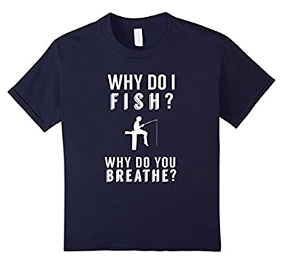 Funny Fishing T Shirts For Men - Why Do I Fish Why Do You