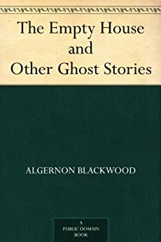 The Empty House and Other Ghost Stories by [Blackwood, Algernon]