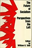 The Future of Socialism : Perspectives from the Left, Tabb, William K., 0853458219