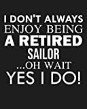 I don't always enjoy being a retired Sailor ... oh wait YES I DO!: Calendar 2019, Monthly & Weekly Planner Jan. - Dec. 2019 by Biblus Books