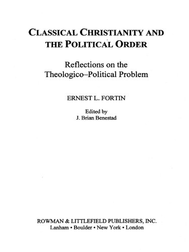 Classical Christianity and the Political Order: Reflections on the Theologico-Political Problem (Ernest Fortin: Collected Essays) Pdf