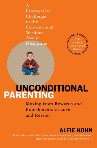 (Unconditional Parenting: Moving from Rewards and Punishments to Love and Reason)