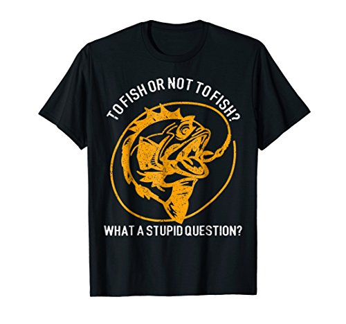 (To Fish Or Not To Fish Funny Tshirt For Fishing Lovers)