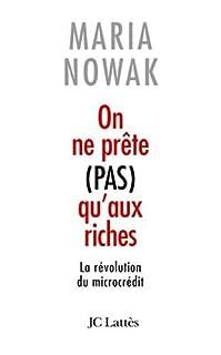 On ne prête pas qu'aux riches : la révolution du microcrédit, Nowak, Maria