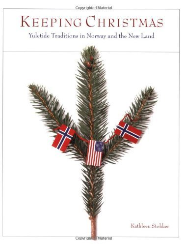 Keeping Christmas: Yuletide Traditions In Norway And The New Land by Kathleen Stokker (2001-10-01) Traditions In Norway