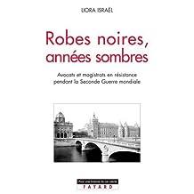ROBES NOIRES ANNÉES SOMBRES : AVOCATS ET MAGISTRATS EN RÉSISTANCE PENDANT LA SECONDE GUERRE MONDIALE