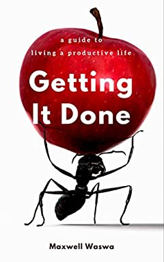 Getting It Done: A simple Guide for living a productive life (Mentoring, the power of habit Book 1)