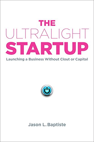 - The Ultralight Startup: Launching a Business Without Clout or Capital