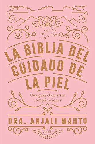 La biblia del cuidado de la piel: Una guía clara y sin complicaciones (Zenith Her) por Dra Anjali Mahto,Beatriz Magri Ruiz