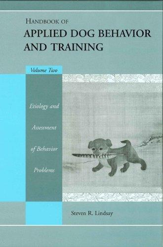 Handbook of Applied Dog Behavior and Training, Vol. 2: Etiology and Assessment of Behavior Problems (Volume 2)