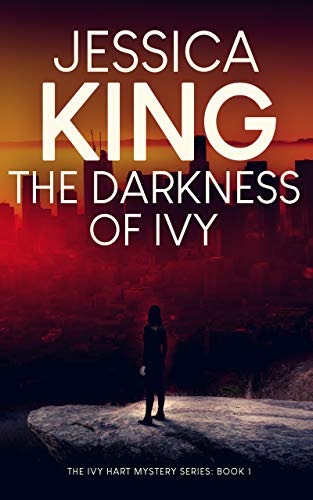 The Darkness Of Ivy (Ivy Hart Mystery Book 1) by [King, Jessica]