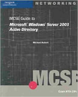 70-294 MCSE Guide to Microsoft Windows Server 2003 Active Directory (MCSE/MCSA Guides)