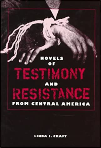 Novels of Testimony and Resistance from Central America