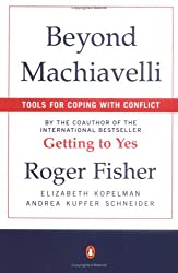 [(Beyond Machiavelli: Tools for Coping with Conflict )] [Author: Roger Fisher] [Jan-1996]