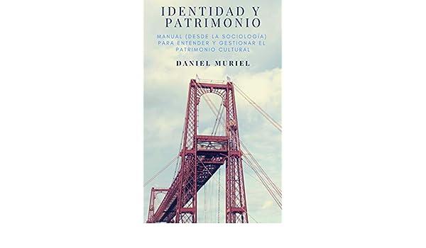 Identidad y patrimonio: Manual (desde la sociología) para entender y gestionar el patrimonio cultural (Spanish Edition) - Kindle edition by Daniel Muriel.