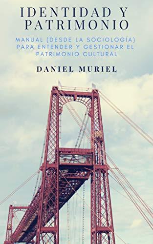 Identidad y patrimonio: Manual (desde la sociología) para entender y gestionar el patrimonio