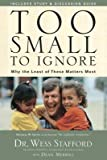 [(Too Small to Ignore: Why the Least of These Matters Most )] [Author: Dr Wess Stafford] [May-2007]