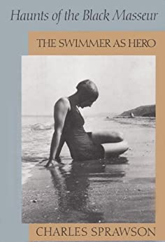 Haunts of the Black Masseur: The Swimmer as Hero by [Sprawson, Charles]