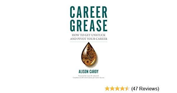 career grease how to get unstuck and pivot your career