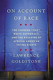 Book Cover: On Account of Race: The Supreme Court, White Supremacy, and the Ravaging of African American Voting Rights