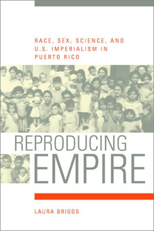 Reproducing Empire: Race, Sex, Science, and U.S. Imperialism in Puerto Rico