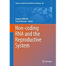 Non-coding RNA and the Reproductive System (Advances in Experimental Medicine and Biology Book 886)