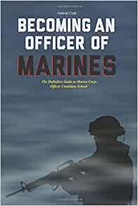 Becoming an officer of marines the definitive guide to marine corps officer candidate school - Becoming a marine officer ...