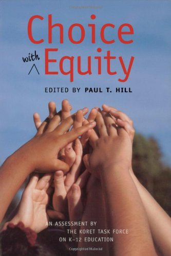Choice with Equity: An Assessment of the Koret Task Force on K–12 Education (Hoover Institution Press Publication)