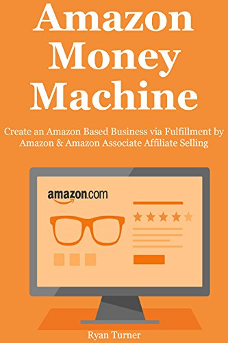 AMAZON MONEY MACHINE: Create an Amazon Based Business via Fulfillment by Amazon & Amazon Associate Affiliate Selling Bundle