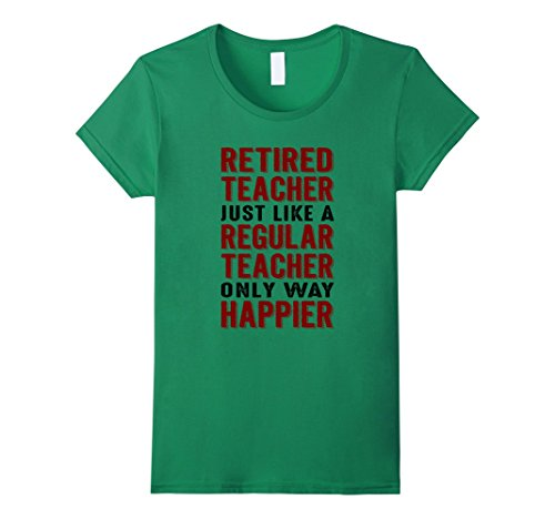 Women's Retired Teacher Is Happier T Shirt Funny Teacher Gifts Shirt Large Kelly Green