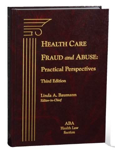 Health Care Fraud and Abuse: Practical Perspectives, Third Edition (Health Care Fraud And Abuse Practical Perspectives)