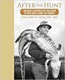 chef john - After the Hunt : Lousiana's Authoritative Collection of Wild Game and Game Fish Cookery