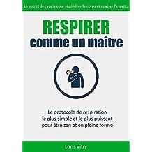 Respirer comme un maître: technique de respiration anti-stress et guérison (French Edition)