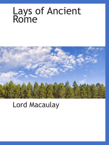 lord macaulays essays and lays of ancient rome Thomas babington macaulay, baron macaulay (1800-1859) - lord macaulay's essays and lays of ancient rome (popular edition.