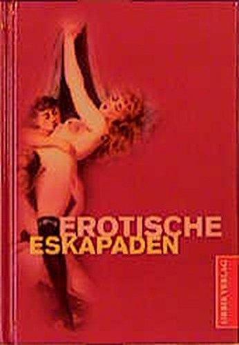 Erotische Eskapaden: Erotische Eskapaden /Geniesset die Liebe /Allerlei Liebe