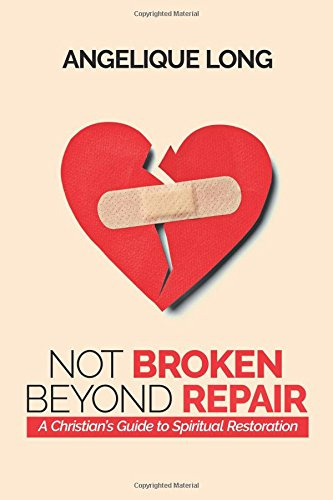 !B.e.s.t Not Broken Beyond Repair: A Christian's Guide to Spiritual Restoration<br />TXT