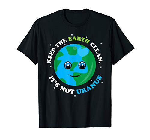Keep The Earth Clean, It's Not Uranus Shirt Gift