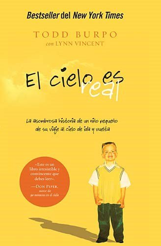 El cielo es real: La asombrosa historia de un niño pequeño de su viaje al cielo de ida y vuelta (Spanish Edition)