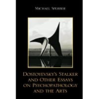 Dostoyevsky's Stalker and Other Essays on Psychopathology and the Arts